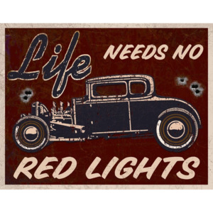 Plechová cedule: Life Needs No Red Lights - 30x40 cm
