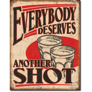 Plechová cedule: Everybody Deserves Another Shot