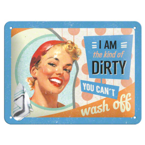 Plechová retro cedule I am the kind of dirty you cant wash off