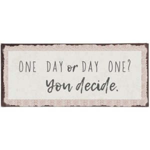 Plechová cedule One day or day one