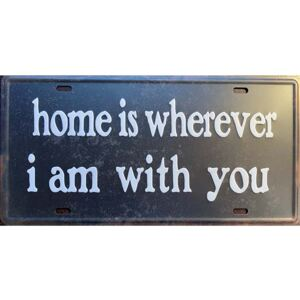 Cedule Home is wherever i am with you 30,5cm x 15,5cm Plechová cedule