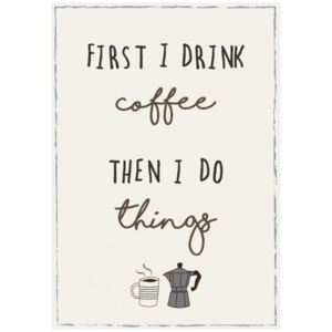 Ib Laursen - plechová cedulka First I drink coffee then I do things