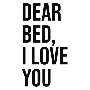 Dear bed I love you, (96 x 128 cm)