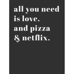 Ilustrace All you need is love and pizza and netflix, Finlay & Noa