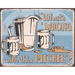 Plechová cedule - What's Wrong with this Pitcher