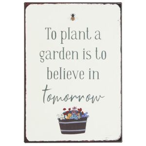 Ib Laursen - plechová cedulka To plant a garden is to believe in tomorrow (